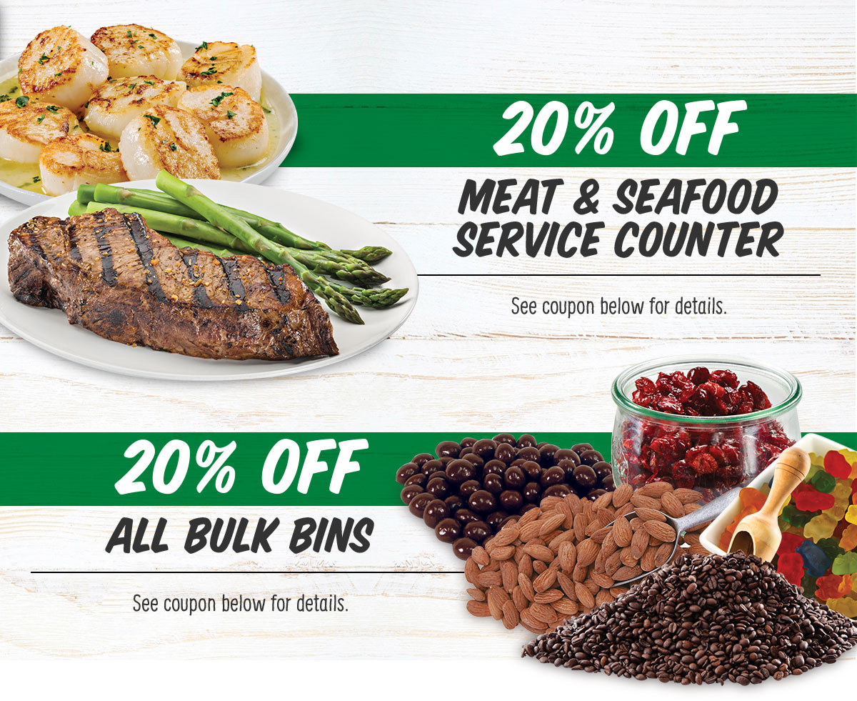 20% of ALL Meat & Seafood Service Counter and Bulk Bins