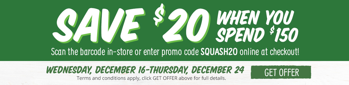 Save $20 when you spend $150 on your healthy groceries!