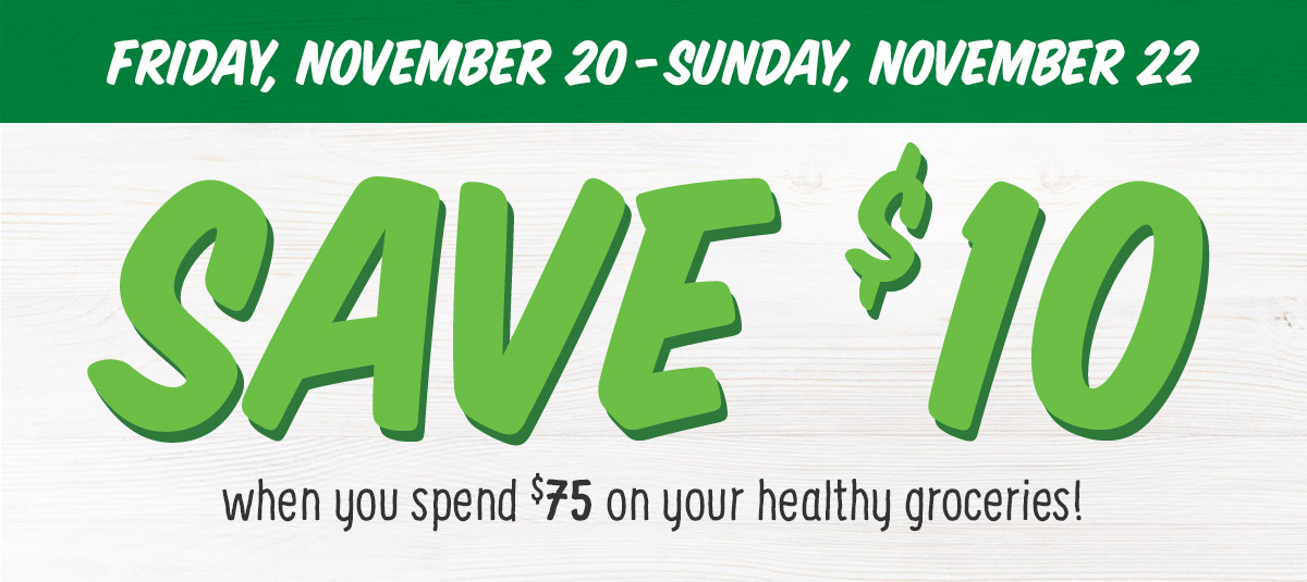 Save $10 when you spend $75 on your healthy groceries!